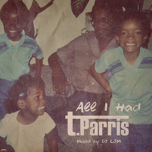 "T.Parris Music Group And Hip Hop Breathe Present…. "" All I Had """